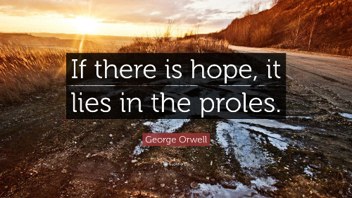 73387 George Orwell Quote If there is hope it lies in the proles